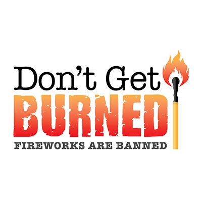 Don't Get Burned. Fireworks are Banned.
